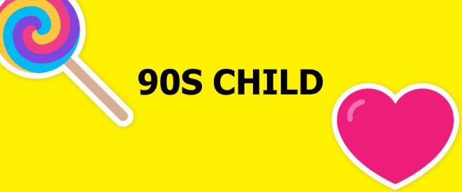 90s child